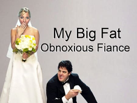 My Big Fat Obnoxious Fiance