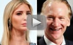Bill Maher Cracks Ivanka Trump Incest Joke