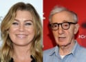 Ellen Pompeo: Woody Allen Sucks and Stars Who Work With Him Are Weak AF!