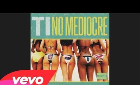 T.I. - No Mediocre ft. Iggy Azalea