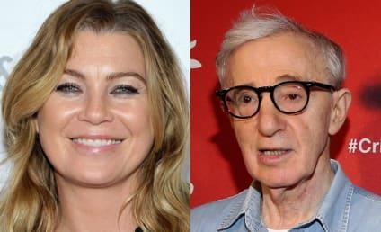 Ellen Pompeo: Woody Allen Sucks and Stars Who Work With Him Are Weak AF!